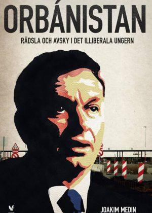 """Modigt men spretigt om Ungerns förvandling – recension av Orbánistan. Rädsla och avsky i det illiberala Ungern"""" i SvD"""